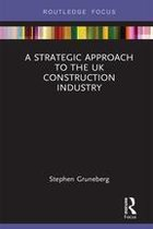 A Strategic Approach to the UK Construction Industry