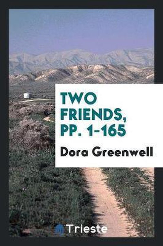 Two Friends, Pp. 1-165