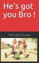 He's got you Bro !