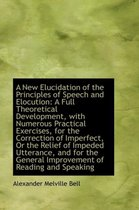 A New Elucidation of the Principles of Speech and Elocution