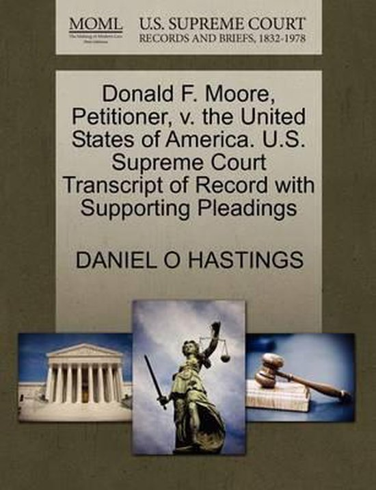 Donald F. Moore, Petitioner, V. the United States of America. U.S. Supreme Court Transcript of Record with Supporting Pleadings