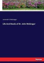Life And Deeds of Dr. John McGregor