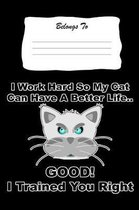I Work Hard So My Cat Can Have a Better Life. Good! I Trained You Right