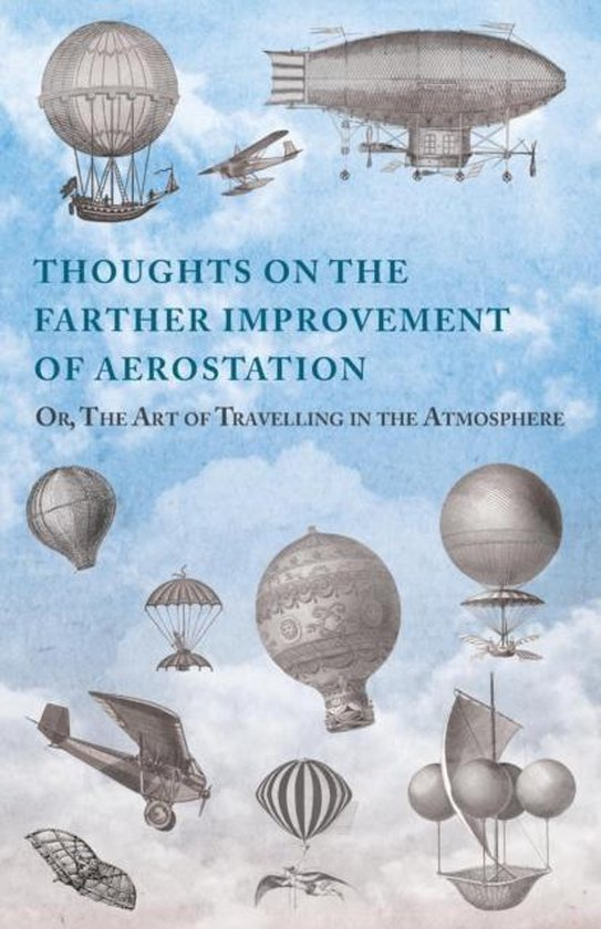 Thoughts on the Farther Improvement of Aerostation; Or, The Art of Travelling in the Atmosphere