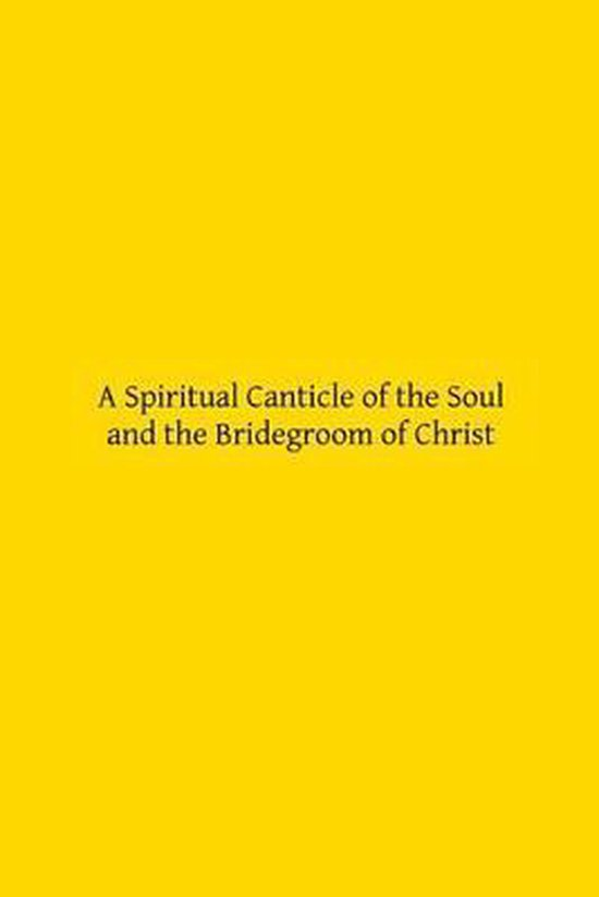 A Spiritual Canticle of the Soul and the Bridegroom of Christ