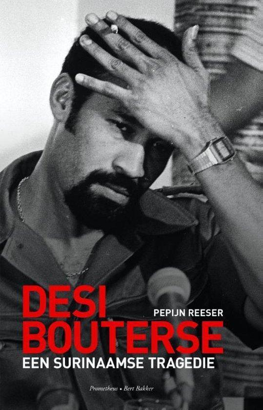 Desi Bouterse. Een Surinaamse tragedie - Pepijn Reeser |