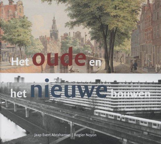 Boek cover Het Oude En Het Nieuwe Bouwen van Jaap Evert Abrahamse (Hardcover)