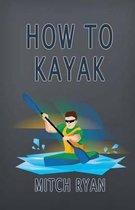 How To Kayak