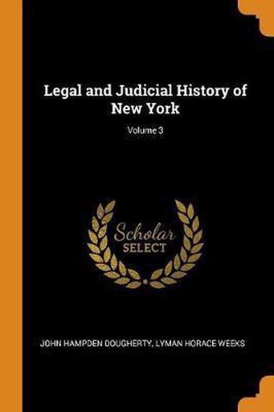 Legal and Judicial History of New York; Volume 3