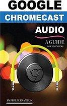 Google Chromecast Audio - A Guide for Beginners