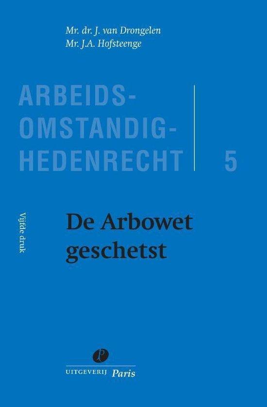 Arbeidsomstandighedenrecht 5 - De Arbowet geschetst - J. van Drongelen  