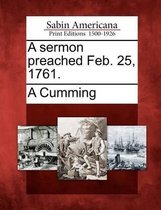 A Sermon Preached Feb. 25, 1761.