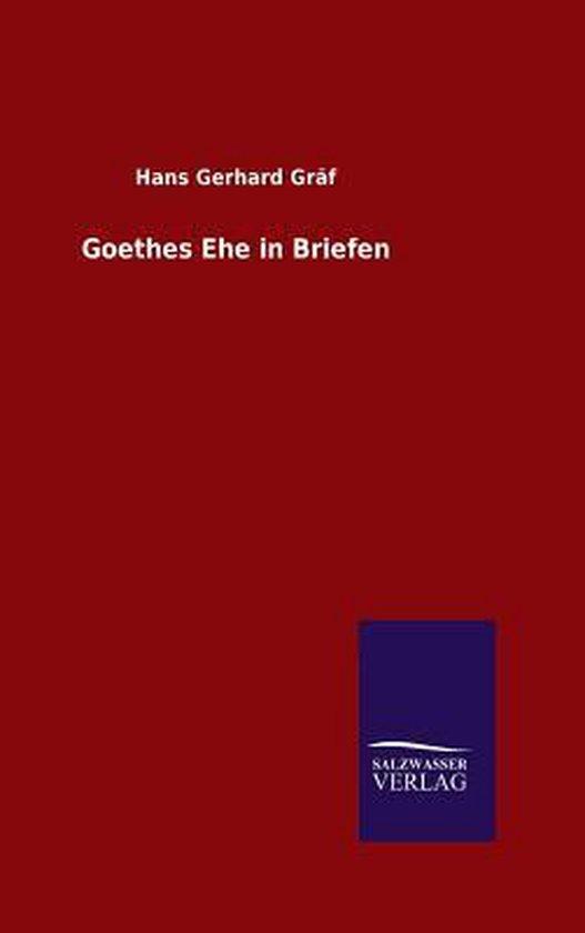 Boek cover Goethes Ehe in Briefen van Hans Gerhard Gräf (Hardcover)