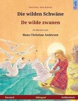 Die Wilden Schw ne - de Wilde Zwanen. Zweisprachiges Kinderbuch Nach Einem M rchen Von Hans Christian Andersen (Deutsch - Holl ndisch)
