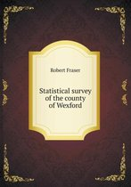 Statistical Survey of the County of Wexford