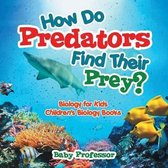 How Do Predators Find Their Prey? Biology for Kids Children's Biology Books
