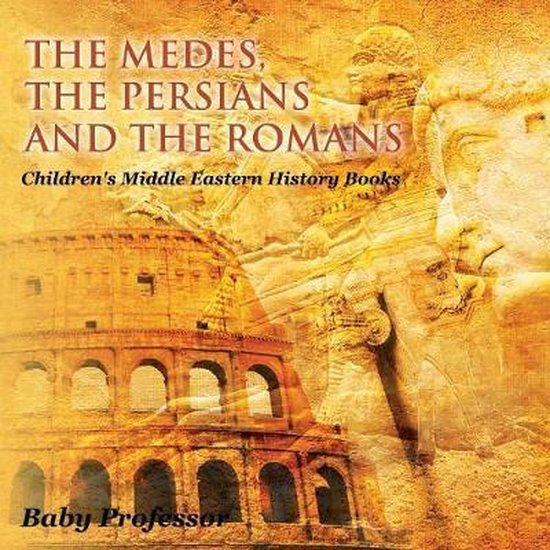 The Medes, the Persians and the Romans - Children's Middle Eastern History Books