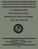 U.S. Marine Corps Civil Affairs in I Corps Republic of South Vietnam, April 1966 to April 1967