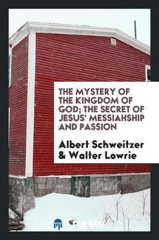 The Mystery of the Kingdom of God; The Secret of Jesus' Messiahship and Passion