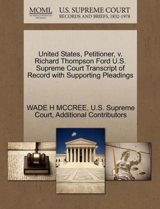 United States, Petitioner, V. Richard Thompson Ford U.S. Supreme Court Transcript of Record with Supporting Pleadings