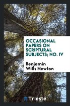 Occasional Papers on Scriptural Subjects; No. IV