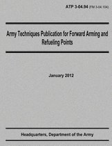 Army Techniques Publication for Forward Arming and Refueling Points (Atp 3-04.94)