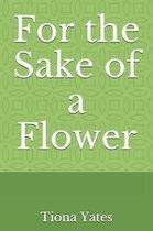 For the Sake of a Flower