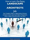 How to Land a Top-Paying Landscape architects Job: Your Complete Guide to Opportunities, Resumes and Cover Letters, Interviews, Salaries, Promotions, What to Expect From Recruiters and More