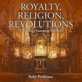 Royalty, Religion, Revolutions - Children's European History