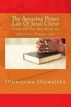 The Amazing Prayer Life of Jesus Christ