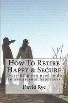 How to Retire Happy & Secure