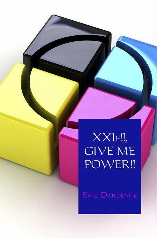 XXIe!!, GIVE ME POWER!! - Eric Dardenne |