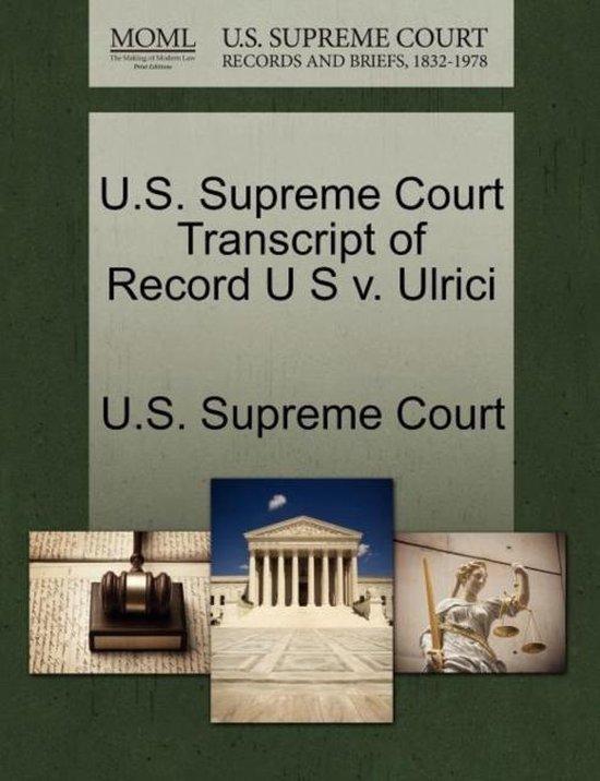 U.S. Supreme Court Transcript of Record U S V. Ulrici