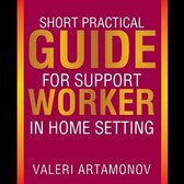 Short Practical Guide for Support Worker in Home Setting