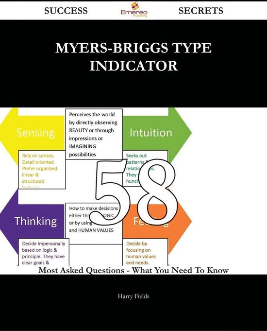 Boek cover myers-briggs type indicator 58 Success Secrets - 58 Most Asked Questions On myers-briggs type indicator - What You Need To Know van Harry Fields (Onbekend)