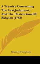 A Treatise Concerning the Last Judgment, and the Destruction of Babylon (1788)