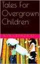 Tales For Overgrown Children