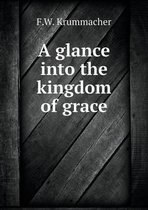 A Glance Into the Kingdom of Grace