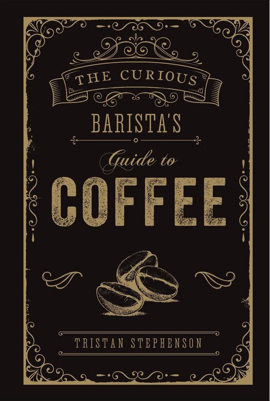 Boek cover The Curious Baristas Guide to Coffee van Tristan Stephenson (Hardcover)