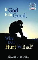 Omslag If God Is So Good, Why Do I Hurt So Bad?