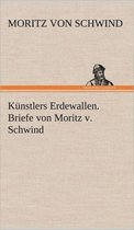 Kunstlers Erdewallen. Briefe Von Moritz V. Schwind