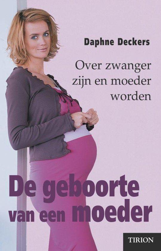 De Geboorte Van Een Moeder - Daphne Deckers |