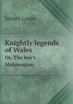Knightly Legends of Wales Or, the Boy's Mabinogion