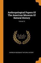 Anthropological Papers of the American Museum of Natural History; Volume 16