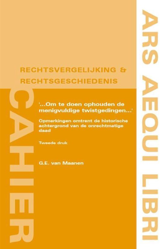 Ars Aequi Cahiers rechtsvergelijking en rechtsgeschiedenis 2 - '... om te doen ophouden de menigvuldige twistgedingen ...' - G.E. van Maanen   Fthsonline.com