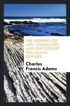The Address on Life, Character, and Services of William H. Seward