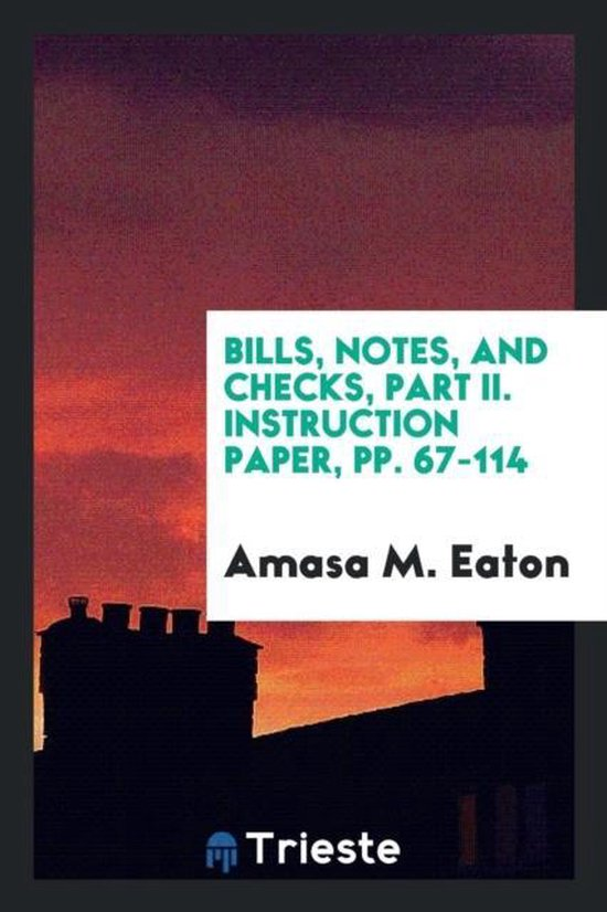 Bills, Notes, and Checks, Part II. Instruction Paper, Pp. 67-114