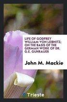 Life of Godfrey William Von Leibnitz