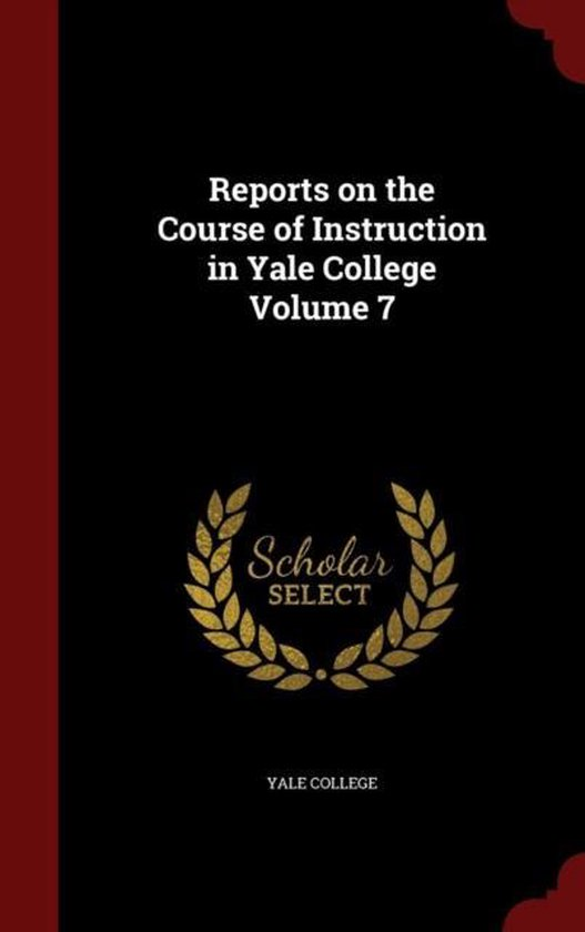 Reports on the Course of Instruction in Yale College; Volume 7