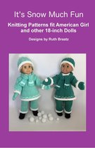 It's Snow Much Fun, Knitting Patterns fit American Girl and other 18-Inch Dolls